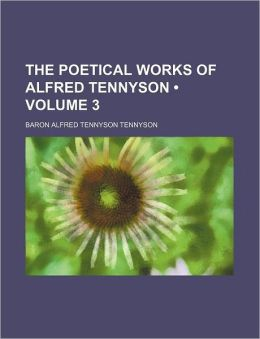 The Poetical Works Of Alfred Tennyson (Volume 3)