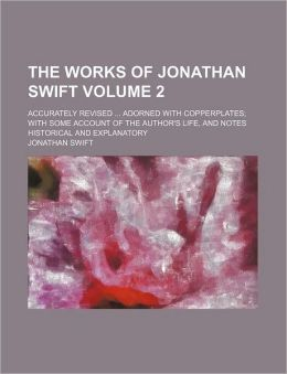 The Works Of Jonathan Swift (Volume 2); Accurately Revised Adorned With Copperplates; With Some Account Of The Author's Life, And Notes