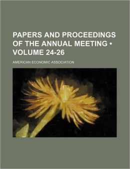 Papers And Proceedings Of The Annual Meeting (24-26)