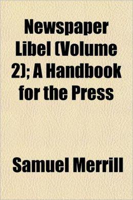 Newspaper Libel; A Handbook for the Press Volume 2