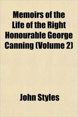 Memoirs of the Life of the Right Honourable George Canning Volume 2