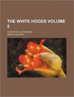 The White Hoods Volume 2; An Historical Romance