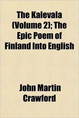 The Kalevala; The Epic Poem of Finland Into English Volume 2