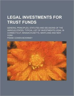 Legal Investments for Trust Funds; General Principles, Statutes and Decisions of the Various States, Typical List of Investments Legal in Connecticut,