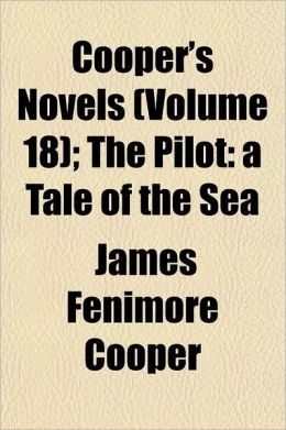 Cooper's Novels, Volume 18; The Pilot: a Tale of the Sea