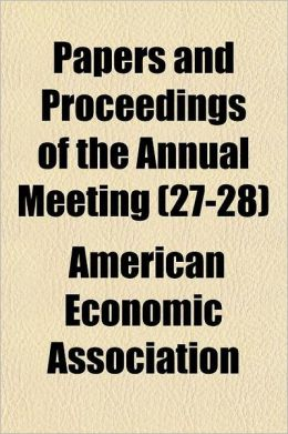 Papers and Proceedings of the Annual Meeting Volume 27-28