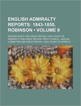 English Admiralty Reports (Volume 9); 1843-1850, Robinson