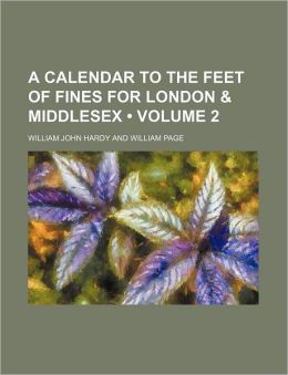 A Calendar to the Feet of Fines for London & Middlesex (Volume 2)