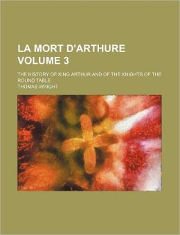 La Mort D'Arthure Volume 3; The History of King Arthur and of the Knights of the Round Table