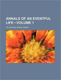 Annals of an Eventful Life (Volume 1)