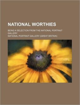 National worthies; being a selection from the National Portrait Gallery