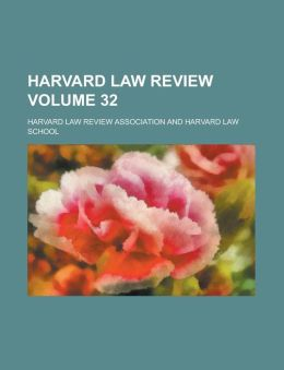 Harvard Law Review Volume 32