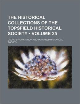 The Historical Collections of the Topsfield Historical Society (Volume 25)