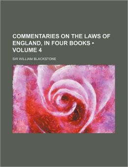Commentaries on the Laws of England, in Four Books (Volume 4)