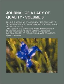 Journal of a Lady of Quality (Volume 6); Being the Narrative of a Journey from Scotland to the West Indies, North Carolina, and Portugal, in the Years