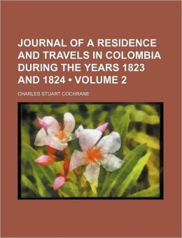 Journal of a Residence and Travels in Colombia During the Years 1823 and 1824 (Volume 2)