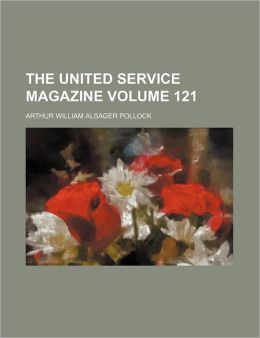 The United Service Magazine Volume 121