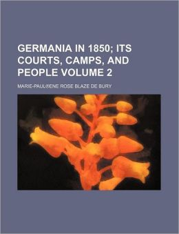 Germania in 1850 Volume 2; its courts, camps, and people