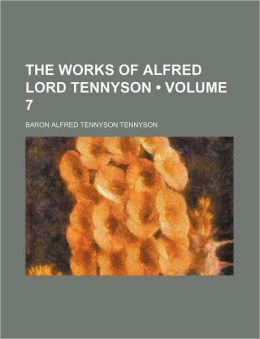 The Works of Alfred Lord Tennyson (Volume 7)