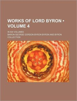 Works of Lord Byron (Volume 4); In Six Volumes