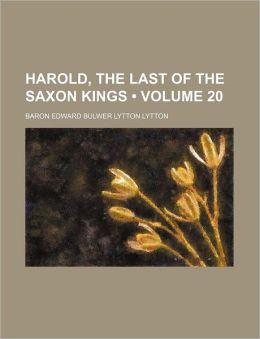 Harold, the Last of the Saxon Kings (Volume 20)