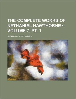 The Complete Works of Nathaniel Hawthorne (Volume 7, pt. 1)