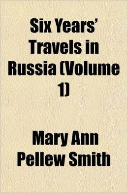 Six Years' Travels in Russia Volume 1