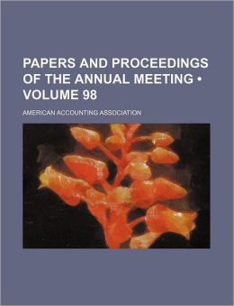 Papers And Proceedings Of The Annual Meeting (Volume 98)