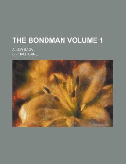 The Bondman; A New Saga Volume 1