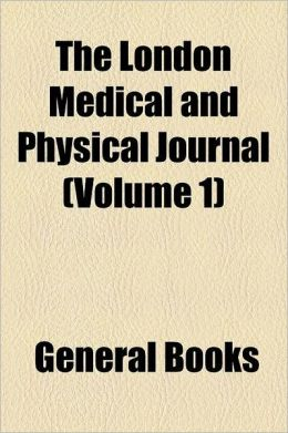 The London Medical And Physical Journal (Volume 1)
