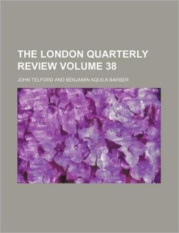 The London Quarterly Review Volume 38