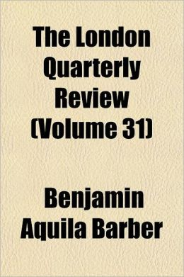 The London Quarterly Review Volume 31