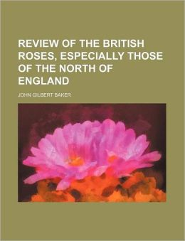 Review of the British Roses, Especially Those of the North of England