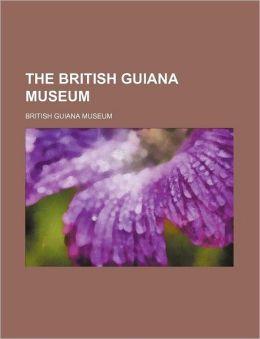 The British Guiana Museum