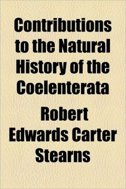 Contributions to the Natural History of the Coelenterata