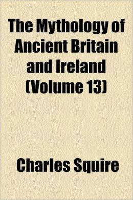 The Mythology of Ancient Britain and Ireland Volume 13