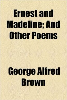 Ernest and Madeline; And Other Poems