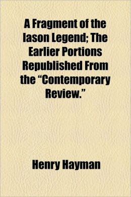 A Fragment of the Iason Legend; The Earlier Portions Republished from the Contemporary Review.
