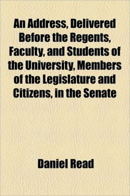 An Address, Delivered Before the Regents, Faculty, and Students of the University, Members of the Legislature and Citizens, in the Senate
