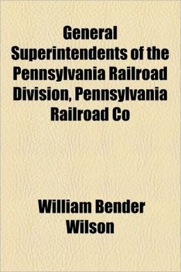 General Superintendents of the Pennsylvania Railroad Division, Pennsylvania Railroad Co