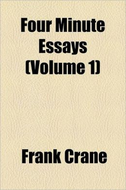 Four Minute Essays Volume 1