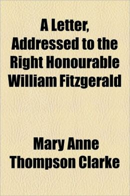 A Letter, Addressed To The Right Honourable William Fitzgerald
