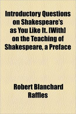 Introductory Questions On Shakespeare's As You Like It. [With] On The Teaching Of Shakespeare, A Preface