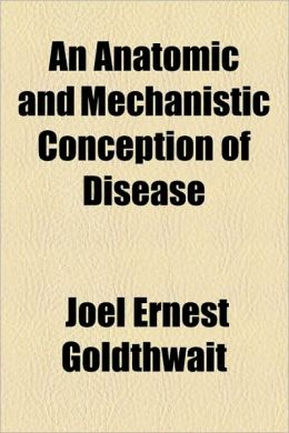 An Anatomic And Mechanistic Conception Of Disease