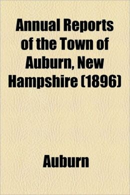 Annual Reports Of The Town Of Auburn, New Hampshire (1896)