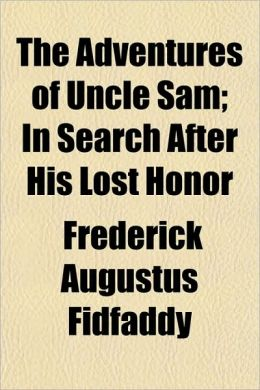 The Adventures of Uncle Sam; In Search After His Lost Honor