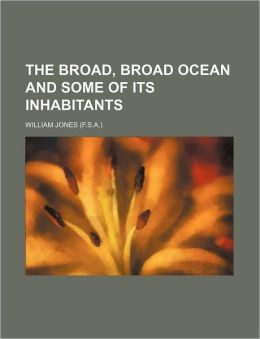 The Broad, Broad Ocean and Some of Its Inhabitants