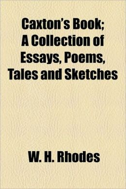 Caxton's Book; A Collection Of Essays, Poems, Tales And Sketches