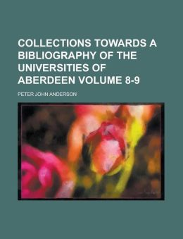 Collections Towards a Bibliography of the Universities of Aberdeen Volume 8-9