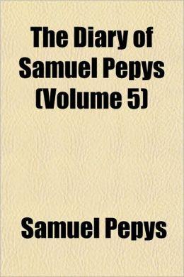 The Diary of Samuel Pepys (Volume 5)